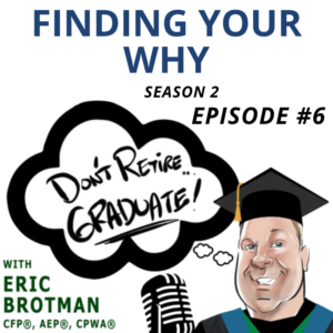 Don't Retire Graduate podcast: Season 2, Episode 6: Finding Your Why: The Financial Resources That Fit Your Lifestyle